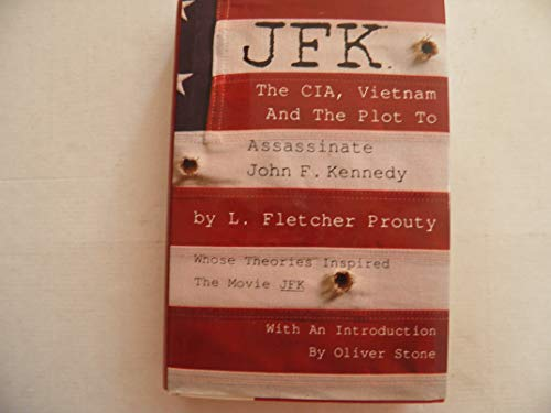 JFK The CIA, Vietnam, and the Plot to Assassinate John F. Kennedy: Prouty, L. Fletcher (Oliver ...