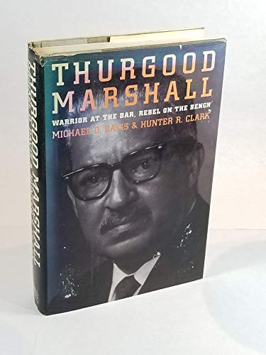 Thurgood Marshall: Warrior at the Bar, Rebel on the Bench: Davis, Michael D.; Clark, Hunter R.