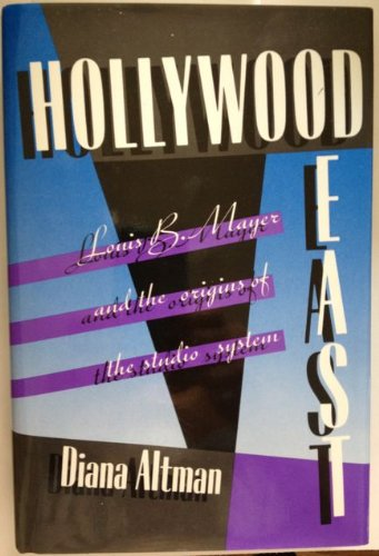 Hollywood East: Louis B. Mayer and the Origins of the Studio System: Altman, Diana