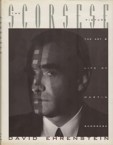 The Scorsese Picture: The Art and Life of Martin Scorsese (Signed): Ehrenstein, David