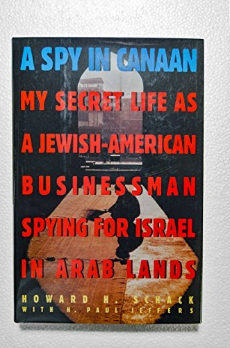 A Spy in Canaan : My Secret Life As a Jewish-American Businessman: Schack, Howard H.; Jeffers, H. ...