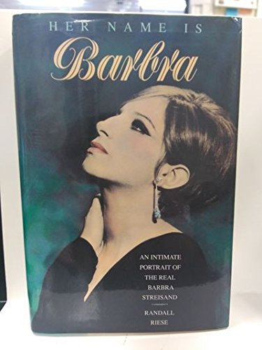 Her Name is Barbra: An Intimate Portrait of the Real Barbra Streisand: Riese, Randall