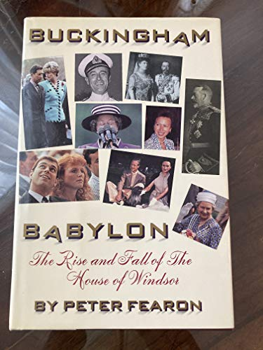 Buckingham Babylon: The Rise and Fall of the House of Windsor
