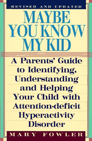 Maybe You Know My Kid: A Parent's Guide to Identifying, Understanding and Helping Your Child ...