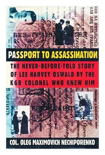 Passport to Assassination: The Never Before Told Story of Lee Harvey Oswald by the KGB Colonel Wh...