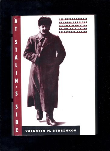 At Stalin's Side: His Interpreter's Memoirs from the October Revolution to the Fall of the Dictat...