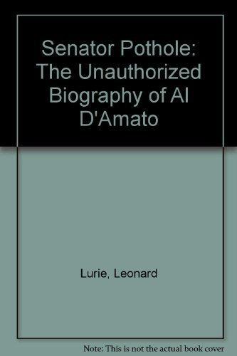 Senator Pothole: The Unauthorized Biography of Al D'Amato: Lurie, Leonard