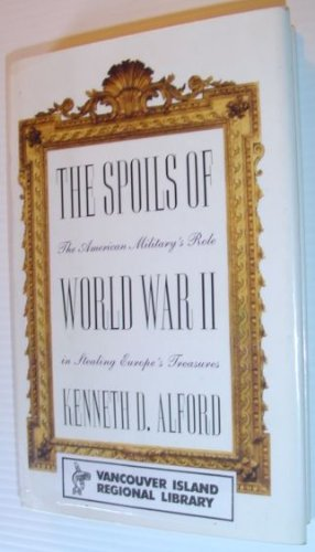 The Spoils of World War II: The: Alford, Kenneth D.