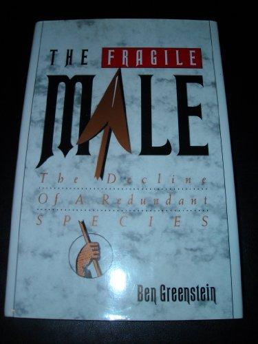 The Fragile Male: The Decline of a Redundant Species: Greenstein, Ben