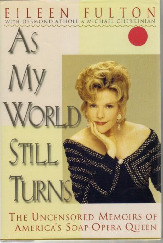 As My World Still Turns: The Uncensored Memoirs of America's Soap Opera Queen: Fulton, Eileen;...