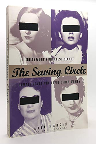 9781559722759: The Sewing Circle: Hollywood's Greatest Secret: Female Stars Who Loved Other Women