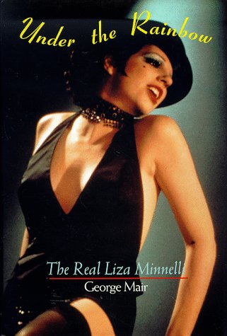 9781559723121: Under the Rainbow: The Real Liza Minnelli