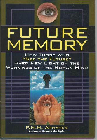 9781559723206: Future Memory: How Those Who 'See the Future' Shed New Light on the Workings of the Human Mind