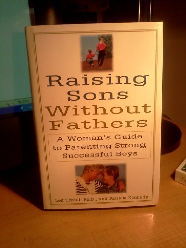 Raising Sons Without Fathers: A Woman's Guide to Parenting Strong, Successful Boys (9781559723428) by Terdal, Leif G.; Kennedy, Patricia
