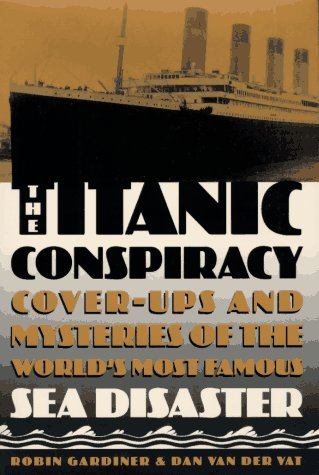 9781559723473: The Titanic Conspiracy: Cover-Ups and Mysteries of the World's Most Famous Sea Disaster