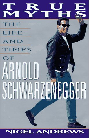 9781559723640: True Myths: The Life and Times of Arnold Schwarzenegger