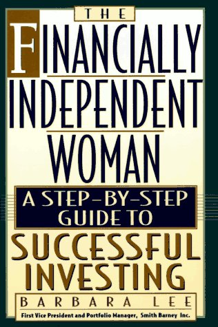 The Financially Independent Woman: A Step-By-Step Guide to Successful Investing (1559723661) by Barbara Lee