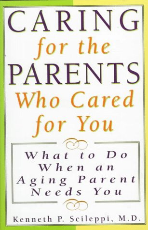 Caring for the Parents Who Cared for You: What to Do When an Aging Parent Needs You: Scileppi, ...