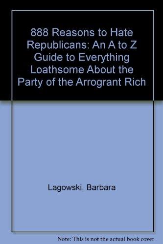 888 Reasons to Hate Republicans : A: Barbara J. Lagowski