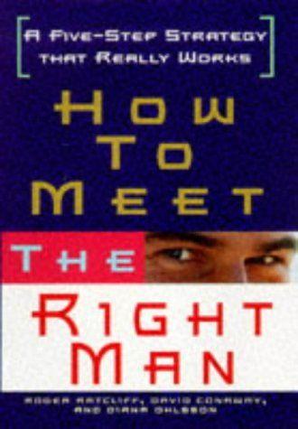 9781559723756: How to Meet the Right Man: A Five-Step Strategy That Really Works