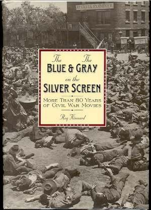 9781559723831: The Blue and the Gray on the Silver Screen: More Than Eighty Years of Civil War Movies