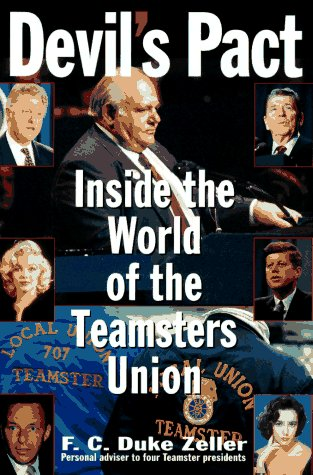 Devil's Pact: Inside the World of the Teamsters Union: Zeller, F. C. Duke