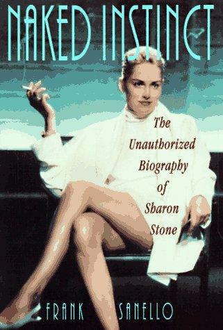 9781559724029: Naked Instinct: The Unauthorized Biography of Sharon Stone