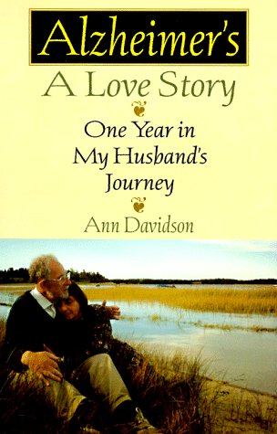 Alzheimer's, a Love Story: One Year in My Husband's Journey: Davidson, Ann