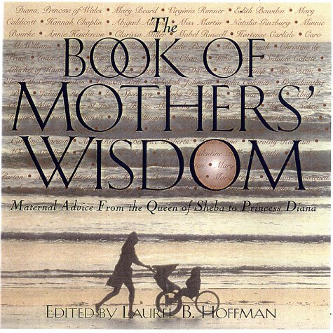 The Book Of Mothers' Wisdom: Maternal Advice: Hoffman, L.