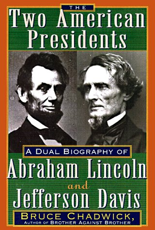 The Two American Presidents: A Dual Biography of Abraham Lincoln and Jefferson Davis: Chadwick, ...
