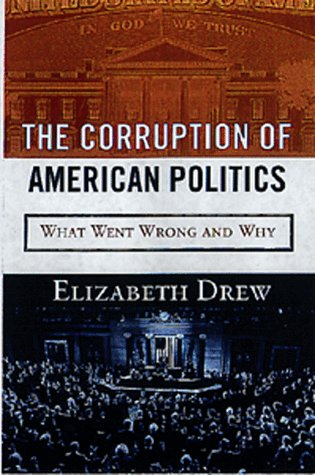 The Corruption of American Politics: What Went Wrong and Why: Elizabeth Drew
