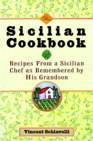 The Sicilian Cookbook: Recipes from a Sicilian Chef As Remembered by His Grandson (1559725222) by Vincent Schiavelli