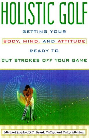 9781559725309: Holistic Golf: Getting Your Body, Mind, and Attitude Ready to Cut Strokes Off Your Game