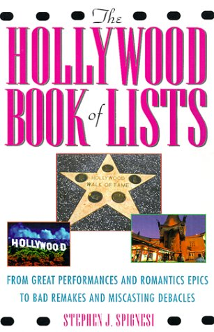 The Hollywood Book of Lists: From Great Performances and Romantic Epics to Bad Remakes and Miscasting Debacles (1559725354) by Stephen J. Spignesi
