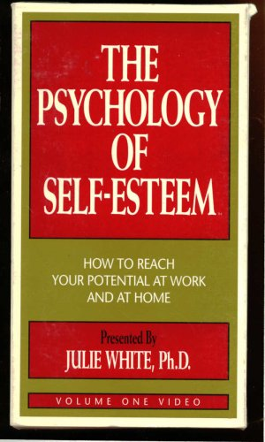 9781559770866: The Psychology Of Self-Esteem: How To Reach Your Potential At Work And At Home, Volume One, 1VHS: Where Does Self-Esteem Come From?, Presented By Julie White, Ph.D.