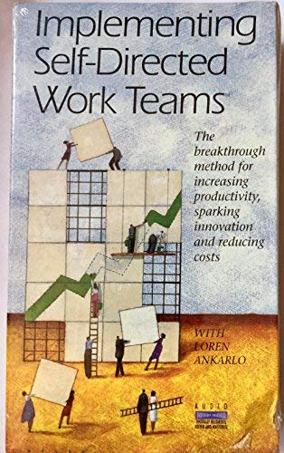 Implementing Self-directed Work Teams(the Breakthrough Method for: Loren Ankarlo