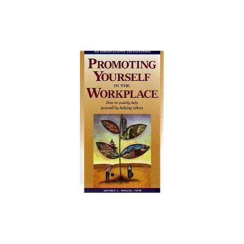 Promoting Yourself in the Workplace: How to Quietly Help Yourself by Helping Others: Magee, Jeffrey...
