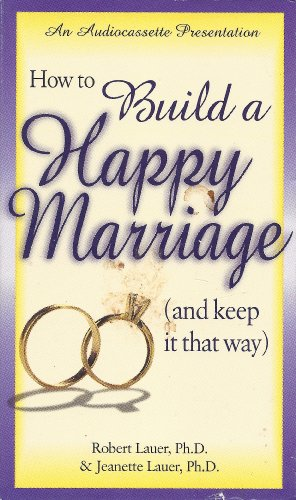 How to Build a Happy Marriage: And Keep It That Way: Lauer; Jeanette, Robert Lauer C.