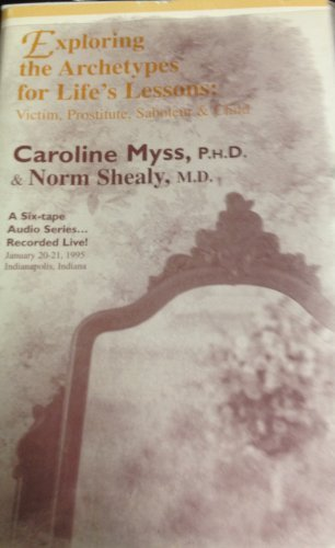 Exploring the Archetypes for Life's Lessons: Victim, Prostitute, Saboteur & Child: A Six-tape Audio Series (1559821302) by Caroline Myss; Norman Shealy