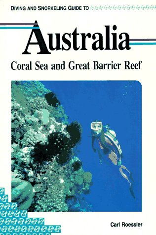 Diving And Snorkeling Guide To Australia - Coral Sea And Great Barrier Reef: Carl Roessler