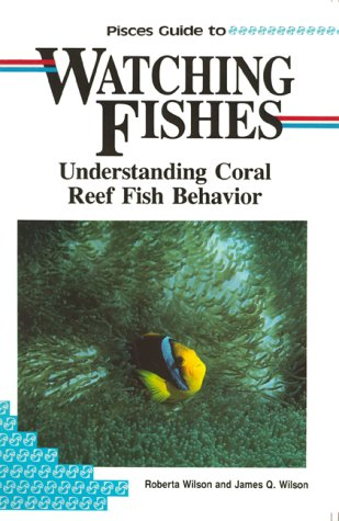9781559920612: Pisces Guide to Watching Fishes: Understanding Coral Reef Fish Behavior (Lonely Planet Diving & Snorkeling Great Barrier Reef)