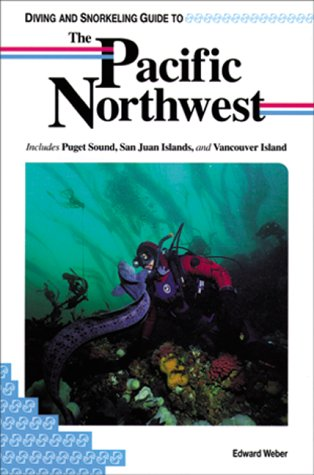 Diving and Snorkeling Guide to the Pacific Northwest: Includes Puget Sound, San Juan Islands, and ...