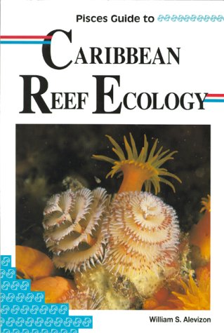 Pisces Guide to Caribbean Reef Ecology: William S. Alevizon