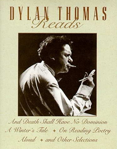 9781559945646: Dylan Thomas Reads: And Death Shall Have No Dominion, a Winter's Tale, on Reading Poetry Aloud and Other Selections
