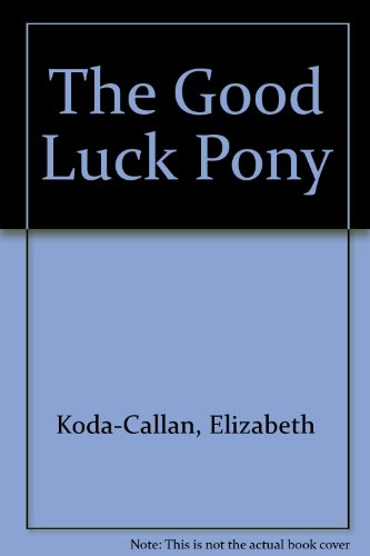 The Good Luck Pony (1559948930) by Elizabeth Koda-Callan