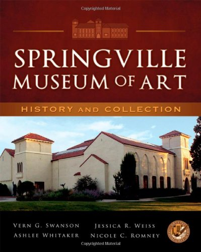 Springville Museum of Art: History and Collection (1559953810) by Vern G. Swanson; Jessica R. Weiss; Ashlee Whitaker; Nicole C. Romney