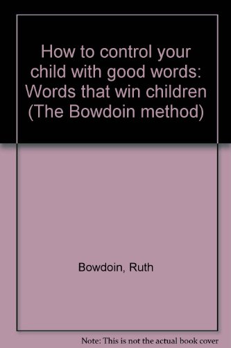 """HOW TO CONTROL YOUR CHILD WITH GOOD WORDS (""""Words that win children""""): Bowdoin, Ruth"""