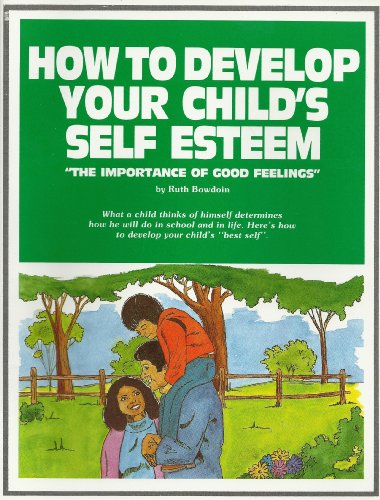 How to develop your child's self esteem: The importance of good feelings (The Bowdoin method) (9781559970099) by Bowdoin, Ruth