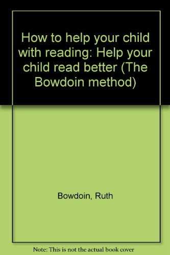 How to help your child with reading: Help your child read better (The Bowdoin method) (9781559970129) by Bowdoin, Ruth