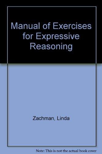 Manual of Exercises for Expressive Reasoning: Zachman, Linda